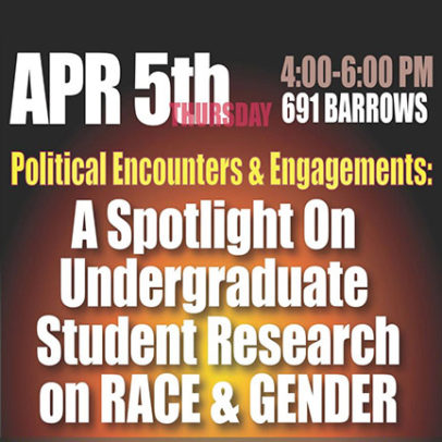 POLITICAL ENCOUNTERS & ENGAGEMENTS: A SPOTLIGHT ON UNDERGRADUATE STUDENT RESEARCH ON RACE & GENDER