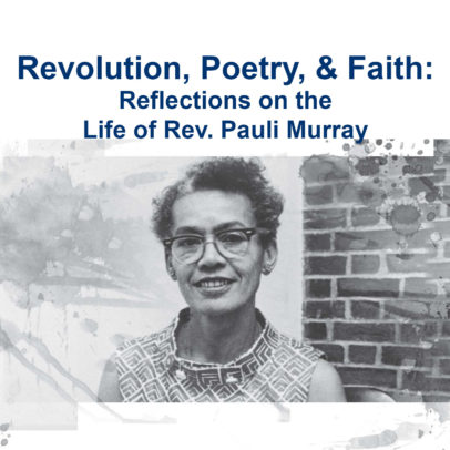 Revolution, Poetry, & Faith: Reflections on the Life of Rev. Pauli Murray