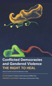 Conflicted Democracies and Gendered Violence: The Right to Heal; Internal Conflict and Social Upheaval in India