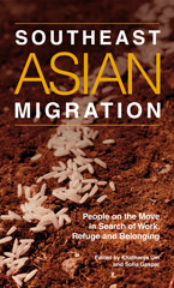 Southeast Asian Migration People on the Move in Search of Work, Refuge, and Belonging